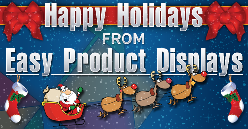 Happy Holidays and Merry Christmas From Easy Product Displays